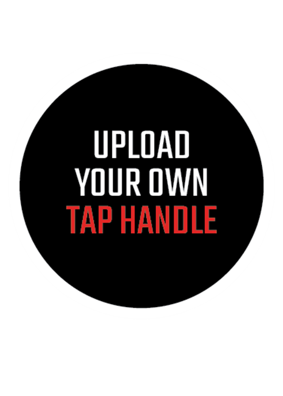 Picture of Upload Your Own Tap Handle